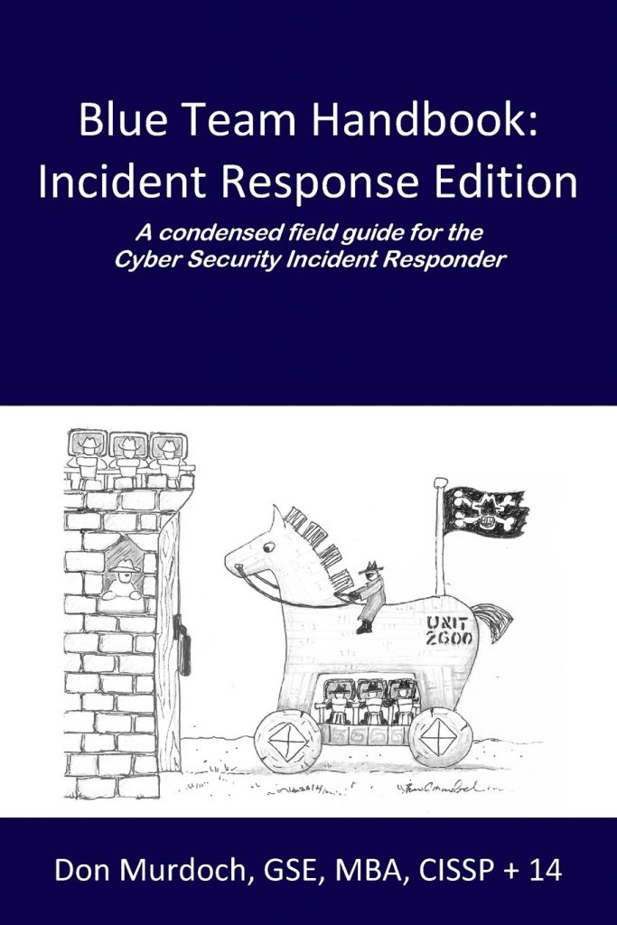 Blue Team Handbook: Incident Response Edition: A condensed field guide for the Cyber Security Incident Responder